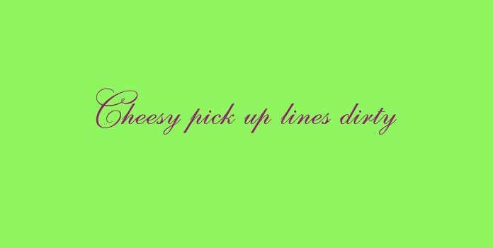 Cheesy pick up lines dirty