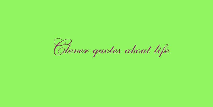 Clever quotes about life