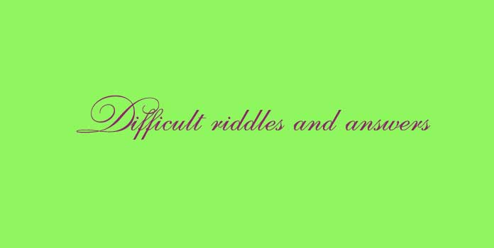 Difficult riddles and answers