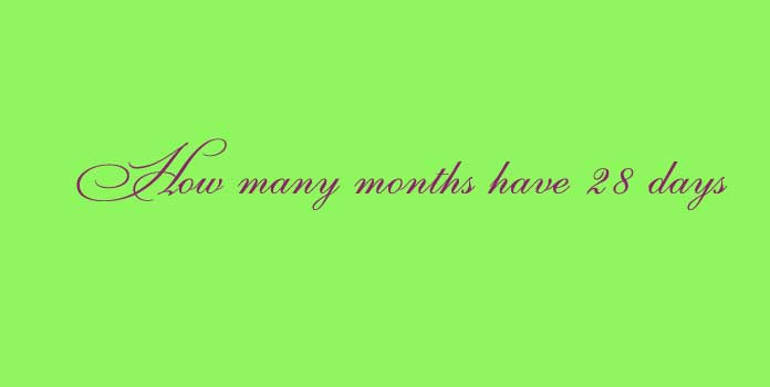 How many months have 28 days?