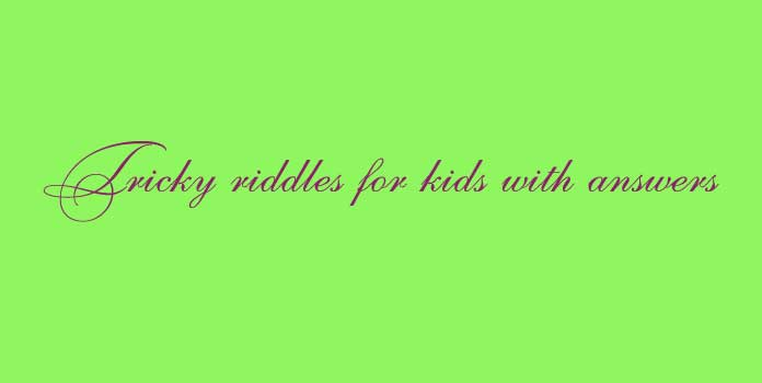 Tricky riddles for kids with answers