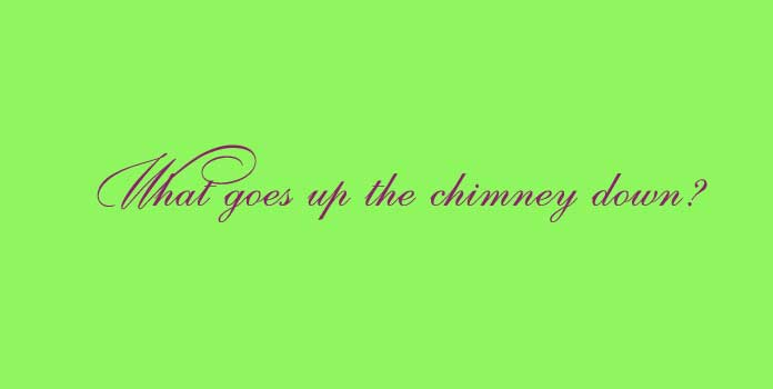 What goes up the chimney down